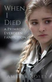 When I Died (A Primrose Everdeen fan fiction) by AmeliaRoses