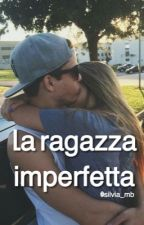 La ragazza imperfetta ||#Wattys2017|| by silvia_mb