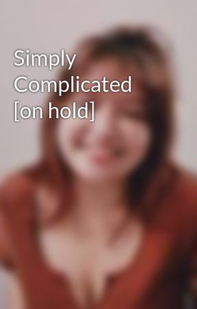 Simply Complicated [on hold] by swirlybitch