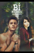 Bİ HEVES by berfinsedef14