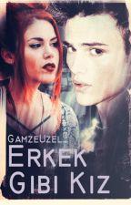 ERKEK GİBİ KIZ by GamzeUzel_