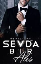 SEVDA BİR ATEŞ by denizilay