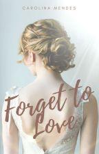 Forget to Love  by CarolinaCabralMendes