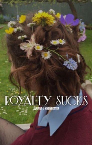 royalty sucks | jariana.