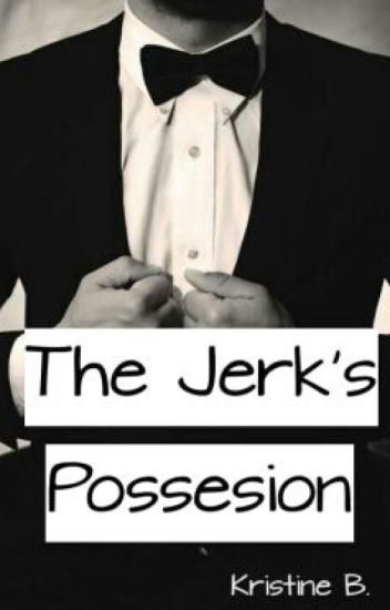 The Jerk's Possesion (Jerk's Series #1)