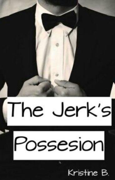 The Jerk's Possesion (Jerk's Series #1)