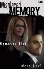 Misplaced Memory (An Arrow Fanfic) [UNDER EDITING] by bloodarrows