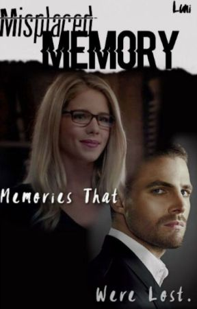 Misplaced Memory (An Arrow Fanfic) [UNDER EDITING] - chapter