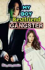 My Boy Bestfriend Gangster by Miss_anne_maeviss