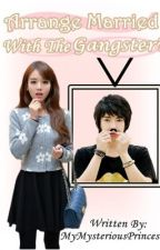 Arrange Married with The Gangster ? (editing) by mymysteriousprincess