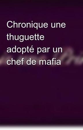 Chronique une thuguette adopté par un chef de mafia by cynthiabelli7