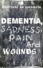 Dementia, Sadness, Pain And Wounds. by xxBrkenHearTxx
