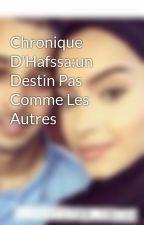 Chronique D'Hafssa:un Destin Pas Comme Les Autres by vegeta212