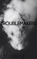 Troublemakers (unpublish) by cecilia-xx