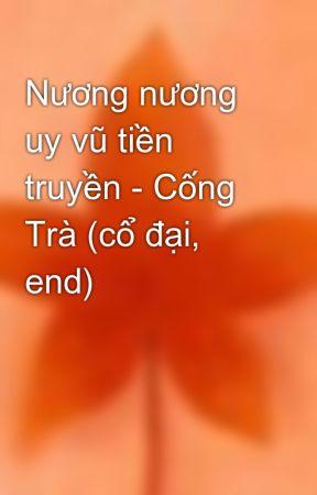 Nương nương uy vũ tiền truyền - Cống Trà (cổ đại, end) by tulip50