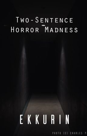Two-sentence Horror Madness by ekkurin