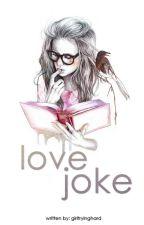 Love Joke  by girltryinghard