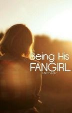 Being His Fangirl [HIATUS] by frustratedwriterrr