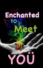 Enchanted To Meet You by pwncssewicka