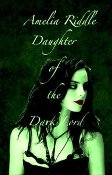 Amy Riddle - Daughter of the Dark Lord (A Voldemort's Daughter Story)