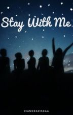 Stay With Me by Diandrariskaa