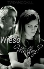 Wieso Malfoy? ~Dramione~ by TwdAndChill