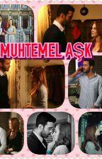 MUHTEMEL AŞK by dmrelif_2901
