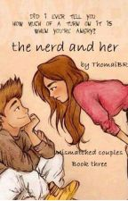 The nerd and her (Mismatched Couples book 3) by ThomaiBR