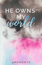 He Owns My World #Wattys2017 by 9Moments