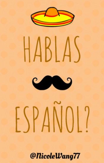 HABLAS ESPAÑOL? (Do you speak Spanish?)