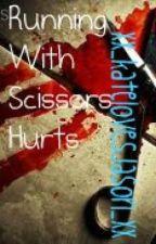 Running With Scissors Hurts. by xx_katelovesjason_xx