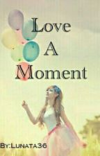 Love A Moment by Lunata36