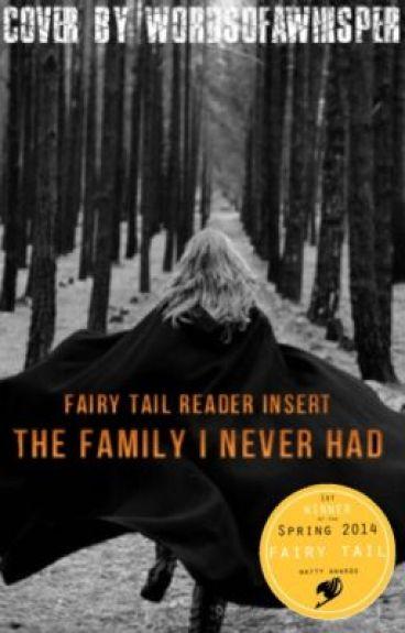 {Fairy Tail Reader Insert} The Family I Never Had (Fairy Tail Watty Awards 2014)