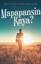 Mapapansin Kaya (PUBLISHED under POP FICTION) (Alegria Boys #2) by jonaxx