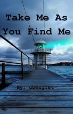 Take Me As You Find Me by cbeuglet