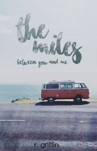 The Miles Between You And Me [Wattys2016]