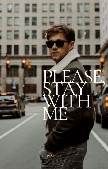 Please, stay with me. | Niall Horan ✔