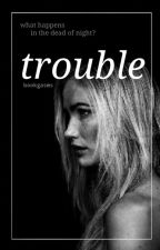 Trouble by bookgasms
