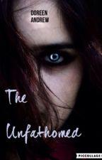 The Unfathomed{WATTY'S 2016} by FallenAngel1611