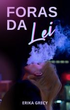 Foras Da Lei ✓ by ErikaGrecy