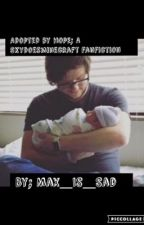 Adopted By Hope; An Adopted By Skydoesminecraft/ Adam fanfic by Max_Is_Sad