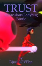 Trust-Miraculous Ladybug fanfic ON HOLD by DjuulLOVEhp