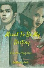 Meant To Be..My Destiny by MissSi_chelle
