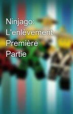 Ninjago: L'enlèvement Première Partie by ClaraKohili