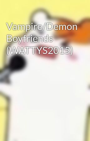 Vampire/Demon Boyfriends (WATTYS2015) by shinigami_ruler