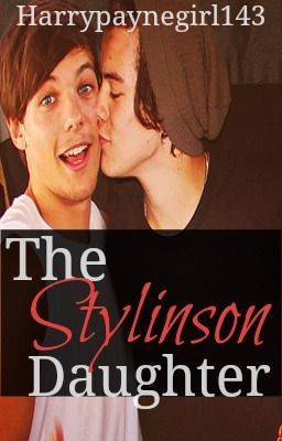 ... The Stylinson Daughter(Larry Stylinson Love story) - Page 1 - Wattpad