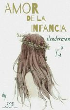 Amor De La Infancia *Slender Y Tú* [finalizada] by __SCP__