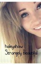 Strangely Beautiful by haleyshaw