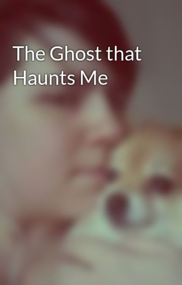 The Ghost that Haunts Me by Zaikia