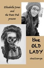 the OLD LADY challenge by PoetsPub